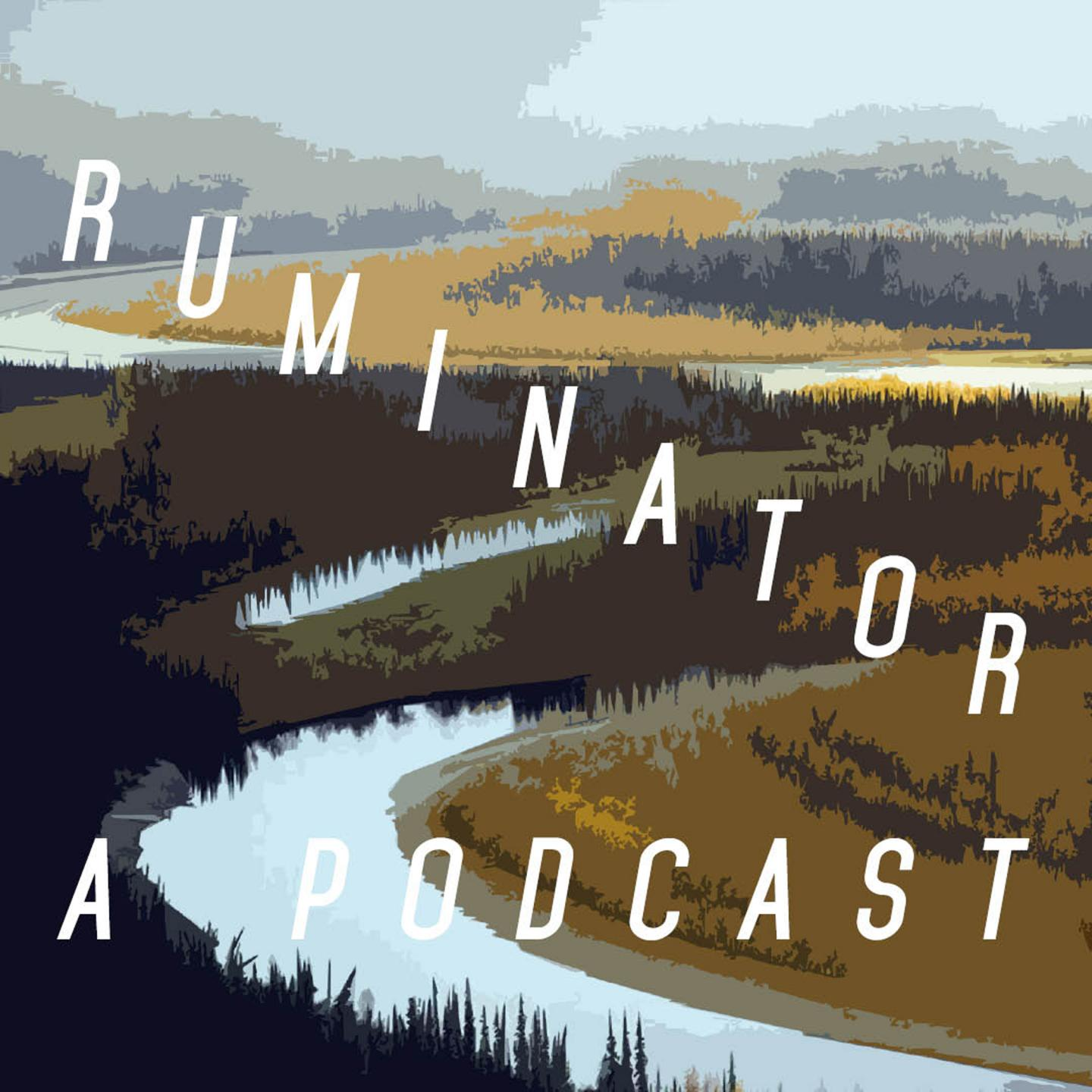 Ruminator: A Podcast